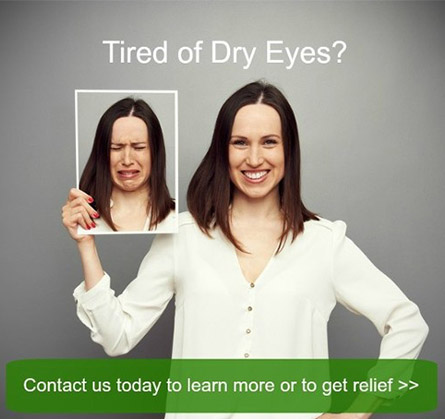 Tired of Dry Eyes?  Contact us today to learn more or to get relief.